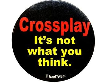 Crossplay Anime 2-Inch Button: It's not what you think
