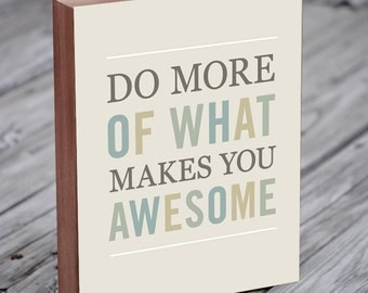 Inspirational Quote - Motivational Wall Decor - Do More of What Makes You Awesome - Wood Block Art Print