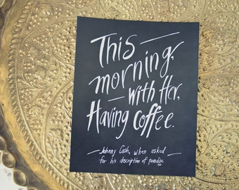 Coffee Print, Johnny Cash Quote, Coffee, Mornings, Love, Paradise Quote, Typography Print, Chalkboard, Hand Lettered Quote, 5x7 Print