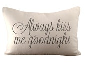 Always Kiss Me Goodnight - Cushion/ Pillow Cover - 12x18 - Choose your fabric and font colour