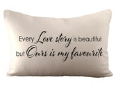 Every Love Story is Beautiful But Ours Is My Favourite - Cushion/ Pillow Cover - 12x18