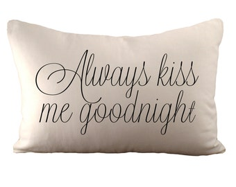 Always Kiss Me Goodnight - Cushion Cover - 12x18 - Choose your fabric and font colour