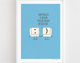 Happiness is when you are right beside me - art print