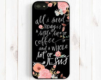 Coffee Quote iPhone Case, Christian Quote iPhone Case, iPhone 7 6 Plus 5 5c 5 4 Case, Samsung Galaxy S3 S4 S5 Case, Samsung Note 3 Case Qt23
