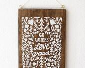 Screen Print on Wood : Go Where Love Grows