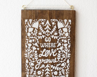 Screen Print on Wood : Go Where Love Grows