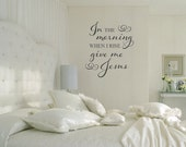 In the morning when I rise give me Jesus bedroom scripture inspirational wall  decal