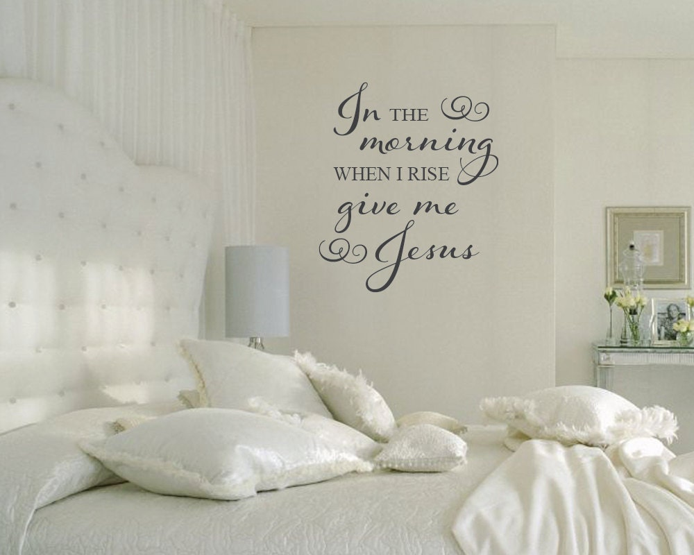 In the morning when i rise give me jesus by grabersgraphics for Sticker chambre adulte