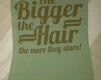 The Bigger the Hair, the More They Stare! Tank Top (olive/ army green) Size Small **NEW**
