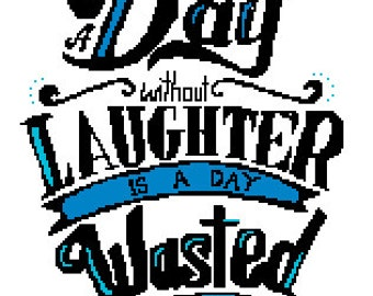 A Day Without Laughter is a Day Wasted - Cross Stitch Pattern