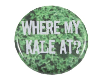 Kale Inspired, Veggie Lover, Vegetables, Greens, Healthy Diet, Health Nut, Pin, Pinback Button or Magnet - Where my Kale at