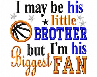 I may be his little Brother but I'm his Biggest Fan - Basketball Applique - Machine Embroidery Design - 8 Sizes