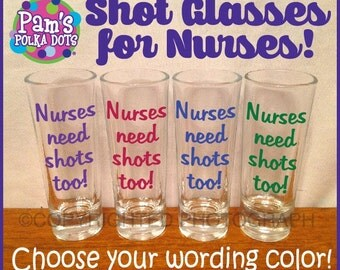 NURSES NEED SHOTS Too Funny Nurse Shot Glass Nursing Gift Future Nurse Student You Choose Color