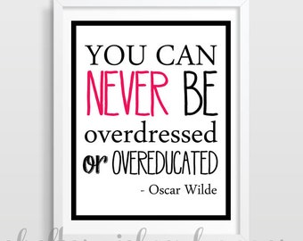 You Can Never Be Overdressed or Overeducated | Oscar Wilde Print | Inspirational Quote | Dorm Decor | Cubicle Decor