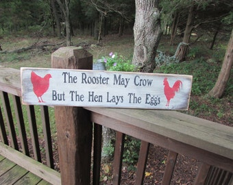 primitive country sign, The rooster may crow but the hen lays the eggs, funny  sign, chicken sign, egg sign white sign, wood sign