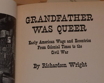 Grandfather was Queer - Early American Wags and Eccentrics From Colonial Times to the Civil War By Richardson Wright, 1939 2nd Impression