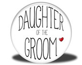 Wedding Party Title - Magnet, Mirror, Bottle Opener or Pin - Daughter of the Groom