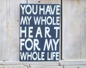 You Have My Whole Heart Sign Rustic Wood Sign Black and White