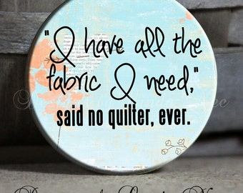 "I have all the fabric I need, said no quilter ever. with flourish on blue Quotes 1.5"" Pinback Button sew, sewing, seamstress, embroidery"
