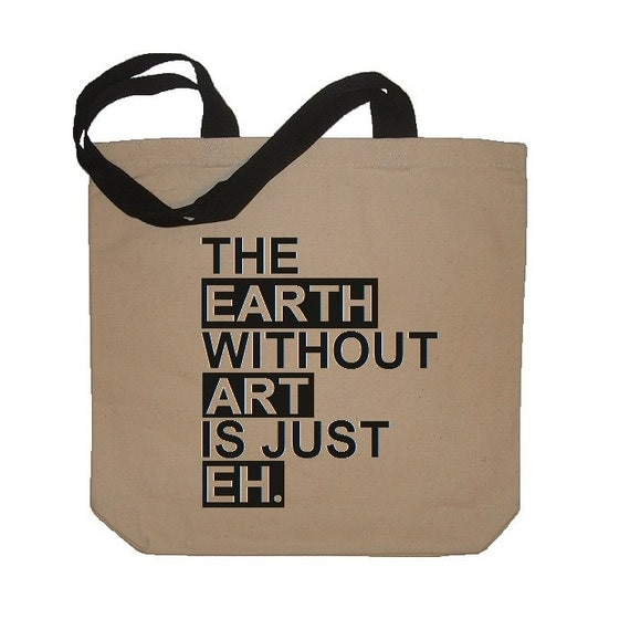The Earth Without Art Is Just Eh Reusable Bag Eco Friendly Cotton Canvas Day Tote Funny in Natural / Black