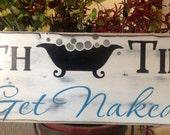 Bath Time , get naked,   wood sign, primitive 24 in., bathroom, hot tub,vintage, antiques, wall decor