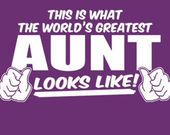 This Is What The World's Greatest Aunt Looks Like T-Shirt Funny Auntie Birthday Gift Tee Shirt Tshirt Adult Womens Ladies S-3XL
