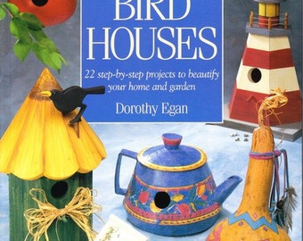 Painting and Decorating Bird Houses by Dorothy Egan - 22 Step by Step Projects - Decorative Painting