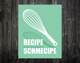 Recipe Schmecipe, Recipe, Cooking, Baking, Kitchen Cook Book, Cooking Art, Baking Print, Kitchen Artwork, Cooking Artwork, Typography