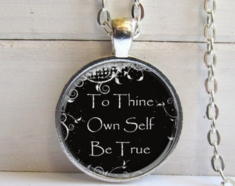 Quote Pendant, To Thine Own Self Be True, Art Pendant, Quote Jewelry