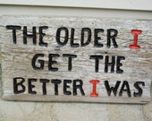 Barn Wood Sign, The Older I Get The Better I was, Old Weathered Wood, retirement gift, over the hill gift