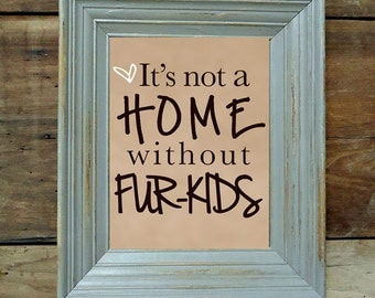 8x10 Pet Quote Art Print - It's not a home without fur-kids Wall Art Print - Dog Quote - Pet Quotes