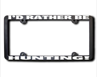 I'd Rather Be Hunting License Plate Frame (T) Made in USA