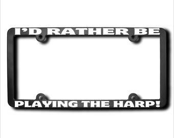 I'd Rather Be Playing The Harp License Plate Frame (T) Made in USA