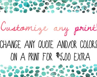 Customize any print!