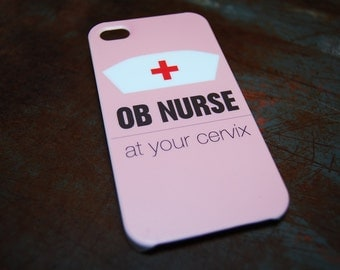 OB Nurse At Your Cervix Hard Case For iPhone 6 / (4.7) / 4.7 / 5c /  5s / 5 / 4s / 4 Nurses Gynecology Hospital Obstetrics Medical Humor c69