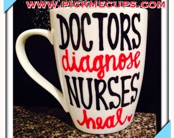 Doctors Diagnose- Nurses Heal- Nurse coffee mug. Nursing coffee cup. Nursing school coffee cup. Nurses nursing RN hospital