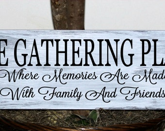 Primitive - The Gathering Place - where memories are made with family and friends wood sign