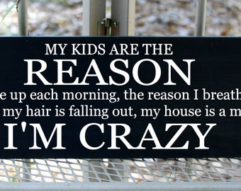 My Kids are the reason I'm crazy humorous wood sign