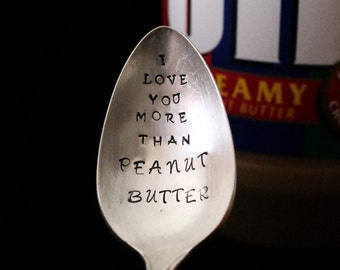 I love you more than peanut butter spoon -  hand stamped  hand stamped silverware vintage spoon message - I love you
