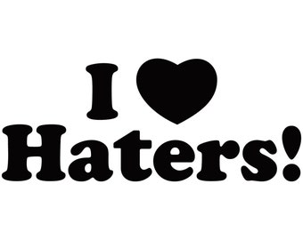 "I Love Haters 6"" Vinyl Decal Window Sticker for Car, Truck, Motorcycle, Laptop, Ipad, Window, Wall, ETC"