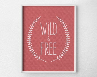 Wild & Free Print, Inspirational Print, Inspirational Quote, Motivational Poster, Typography Print, Dorm Room Decor, Laurel Leaf Art, 0248