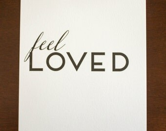 Feel Loved  8 x 10 Letterpress Print