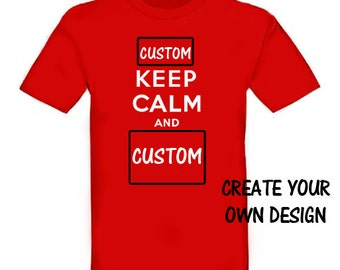 Keep Calm And Carry On Custom T-Shirt. Create Your Own Design.
