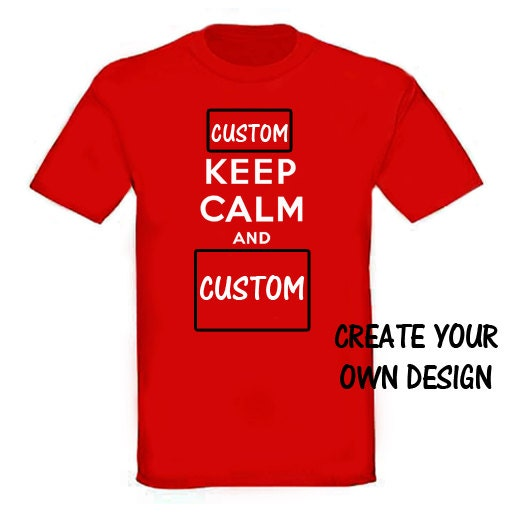 Keep calm and carry on custom t shirt create your own design for Create your own t shirt design