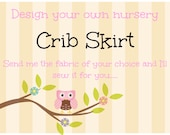 Design your own Crib Skirt - Mail in your fabric selections and we will do the sewing for you!