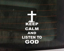 Keep Calm And Listen to God - Sticker Vinyl Decal The Chive