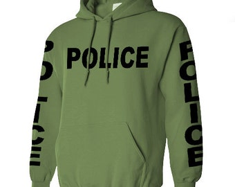 POLICE SWEATSHIRT OR Hoodie your choice black ink on Army Green, ash or white