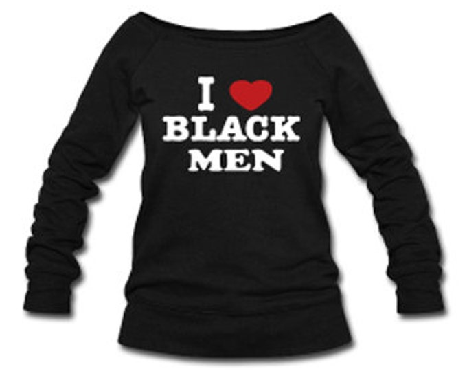 I Love Black Men Wide Neck Off Shoulder Slouchy Women's Sweatshirt - Black