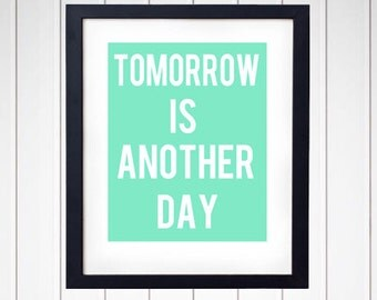 Tomorrow Is Another Day - Inspirational Quote - Art Print - Wall Decor - Typography - Q08