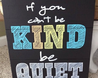 "Reclaimed Wood ""If You Can't be Kind be Quiet""  SIGN"